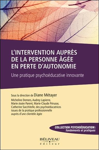 L'intervention auprès de la personne âgée en perte d'autonomie ; une pratique psychoéducative innovante