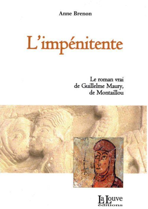 L'impénitente ; le roman vrai de Guillelme Maury de Montaillou
