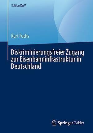 Diskriminierungsfreier Zugang zur Eisenbahninfrastruktur in Deutschland  - Kurt Fuchs