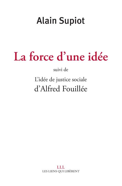 La force d'une idée suivi de L'idée de justice sociale d'Alfred Fouillé