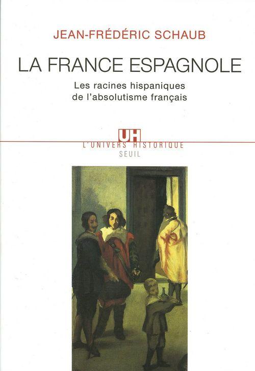 la France espagnole ; les racines hispaniques de l'absolutisme français