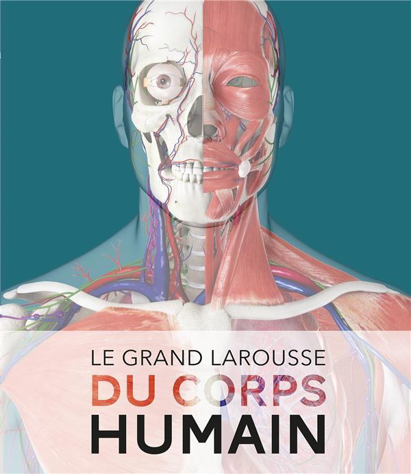 LE GRAND LAROUSSE DU CORPS HUMAIN - NOUVELLE EDITION