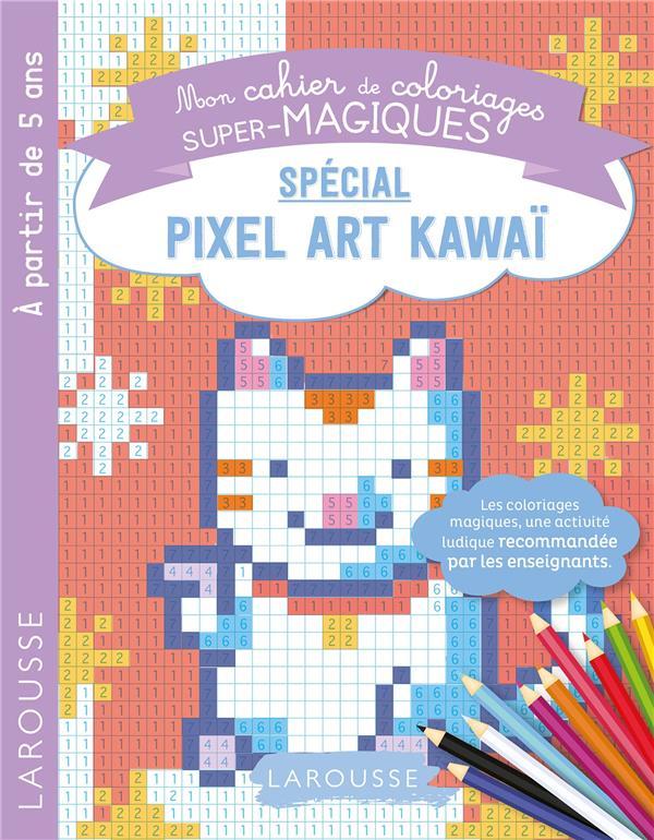 Mon cahier de coloriages super-magiques ; spécial pixel art kawaï