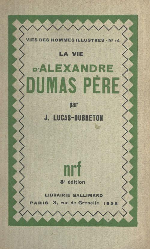 La vie d'Alexandre Dumas père  - Jean Lucas-Dubreton