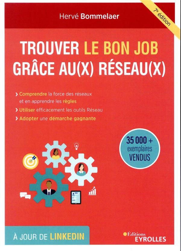 trouver le bon job grâce au(x) réseau(x) ; comprendre la force des réseaux et en apprendre les règles (7e édition)