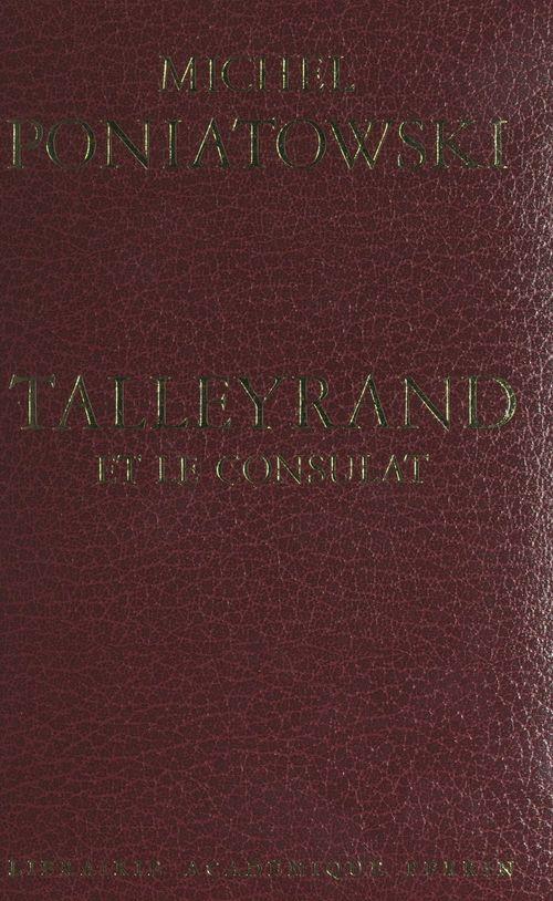 Talleyrand et le Consulat  - Michel Poniatowski