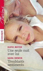 Vente EBooks : Une seule nuit avec lui - Troublants sentiments  - Sara Orwig - Katie Meyer