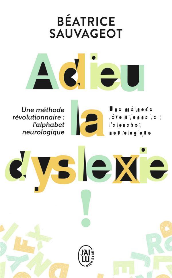 Adieu la dyslexie ; une méthode révolutionnaire : l'alphabet neurologique