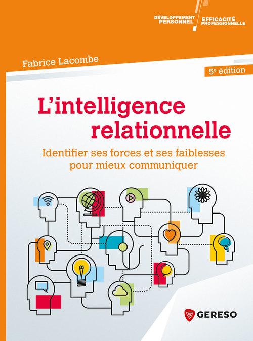 l'intelligence relationnelle ; identifier ses forces et ses faiblesses pour mieux communiquer (5e édition)