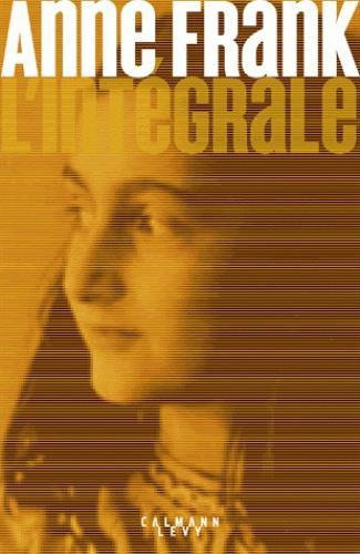 Anne Frank ; l'intégrale