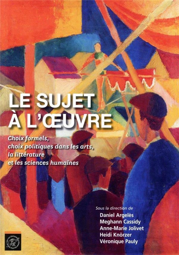 Le sujet à l'oeuvre ; choix formels, choix politiques dans les arts, la littérature et les sciences humaines (édition 2018)