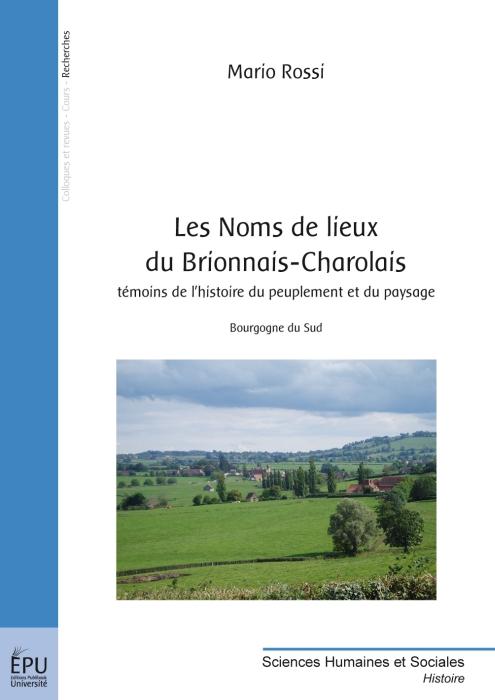 Les noms de lieux du Brionnais-Charolais ; témoins de l'histoire du peuplement du paysage ; Bourgogne du Sud