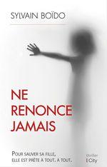 Vente Livre Numérique : Ne renonce jamais  - Sylvain Boïdo