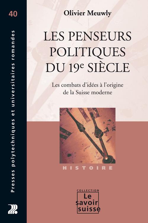 Les penseurs politiques du xix siècle. les combats d'idées à l'origine de la suisse moderne