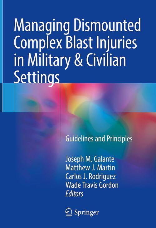 Managing Dismounted Complex Blast Injuries in Military & Civilian Settings  - Joseph M. Galante  - Matthew J. Martin  - Wade Travis Gordon  - Carlos J. Rodriguez