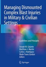 Managing Dismounted Complex Blast Injuries in Military & Civilian Settings  - Joseph M. Galante - Matthew J. Martin - Wade Travis Gordon - Carlos J. Rodriguez