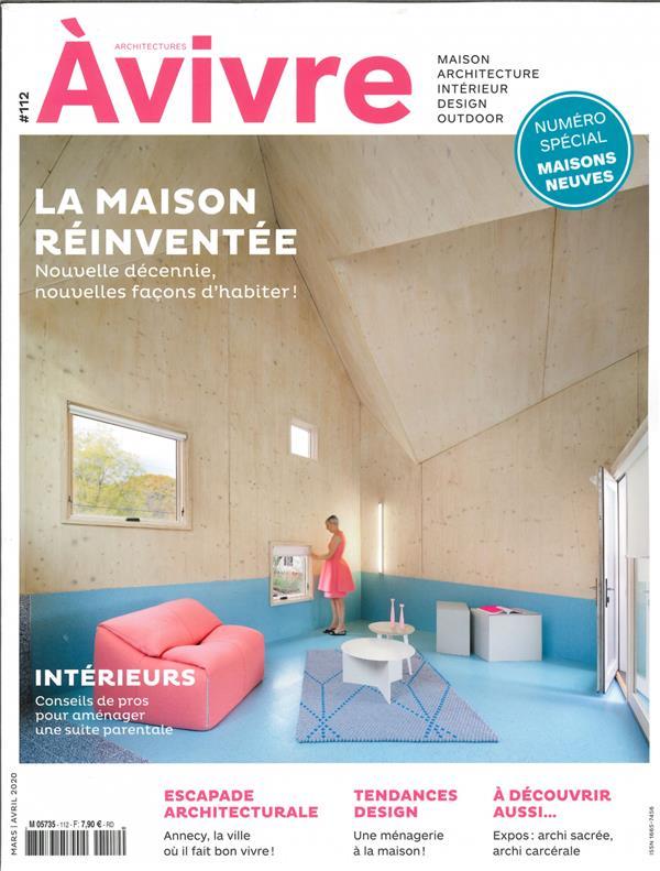 Architectures a vivre n 112 la maison reinventee  - mars/avril 2020