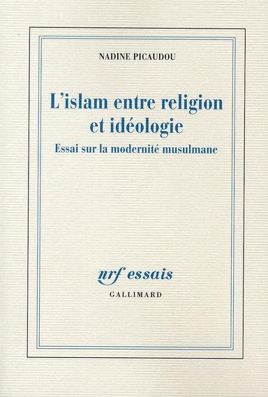 L'Islam entre religion et idéologie ; essai sur la modernité musulmane