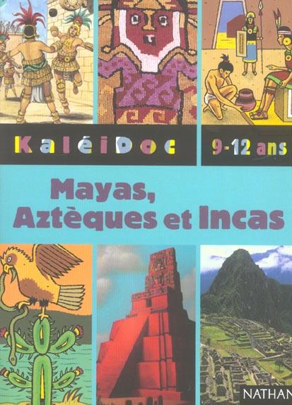 Mayas, azteques et incas