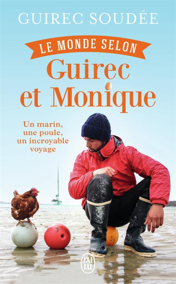 Le monde selon Guirec et Monique ; un marin, une poule, un incroyable voyage