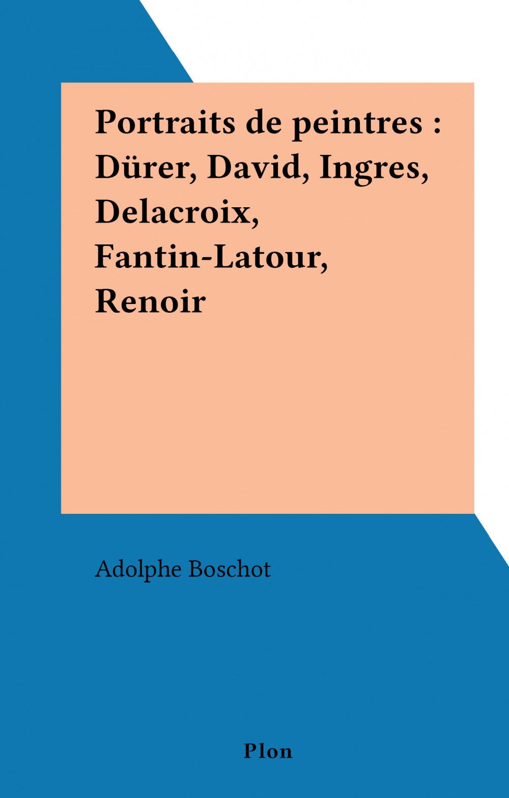 Portraits de peintres : Dürer, David, Ingres, Delacroix, Fantin-Latour, Renoir