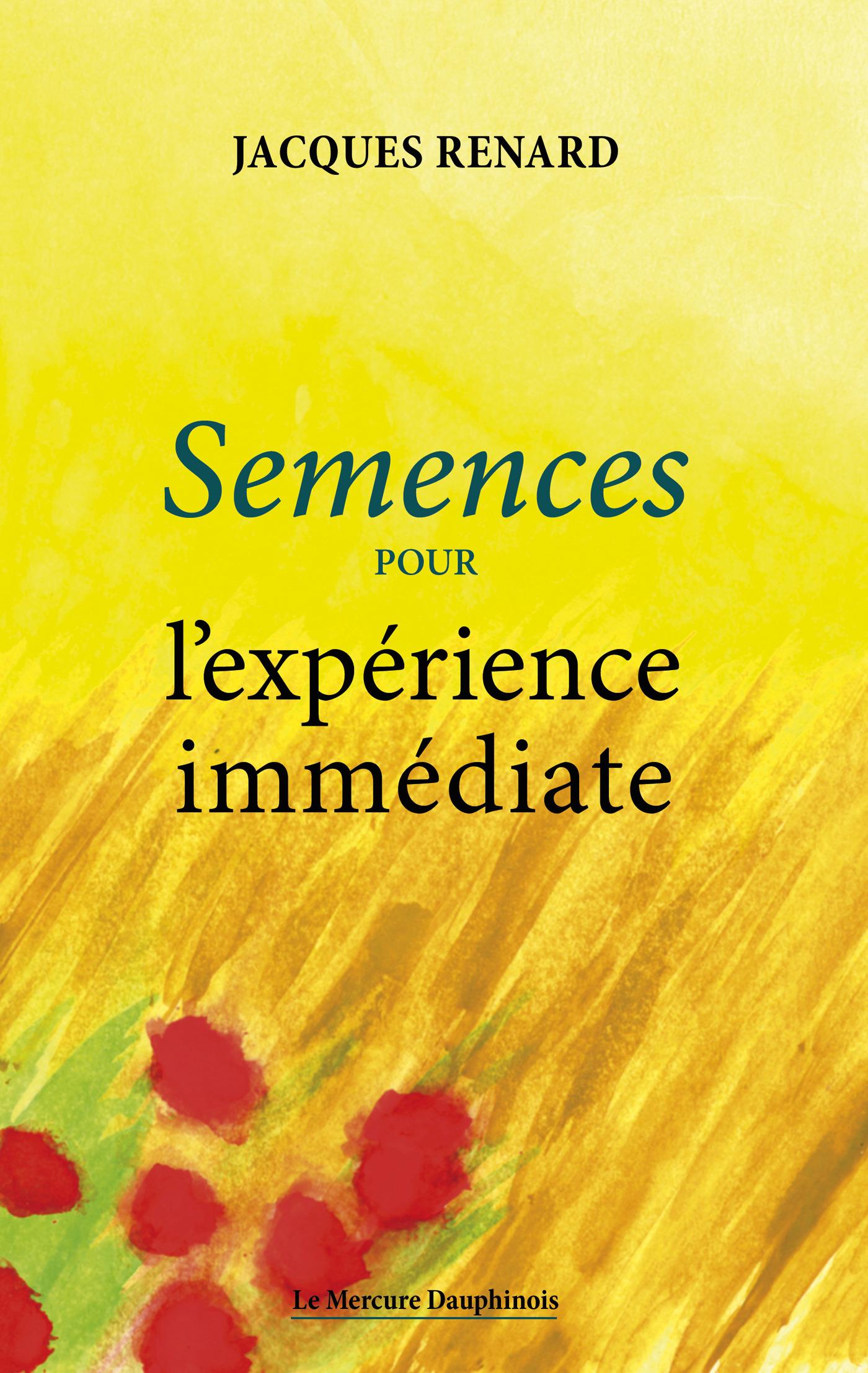 Semences pour l'experience immediate  - Jacques Renard