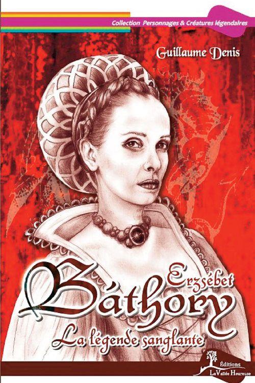 Erszébet Báthory ; la légende sanglante