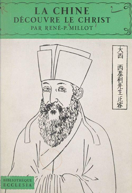 La Chine découvre le Christ  - René-Pierre Millot