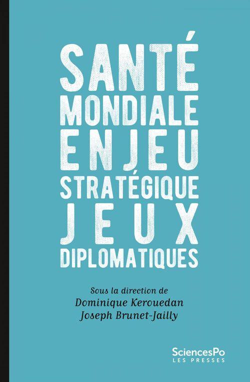 Santé mondiale ; enjeu stratégique, jeux diplomatiques