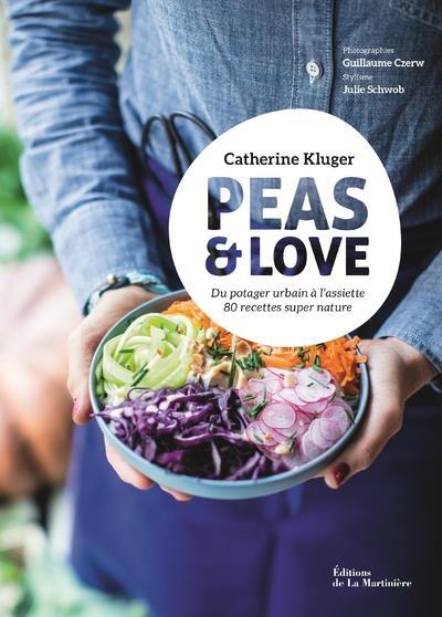 Peas & love ; du potager urbain à l'assiette, 80 recettes super nature