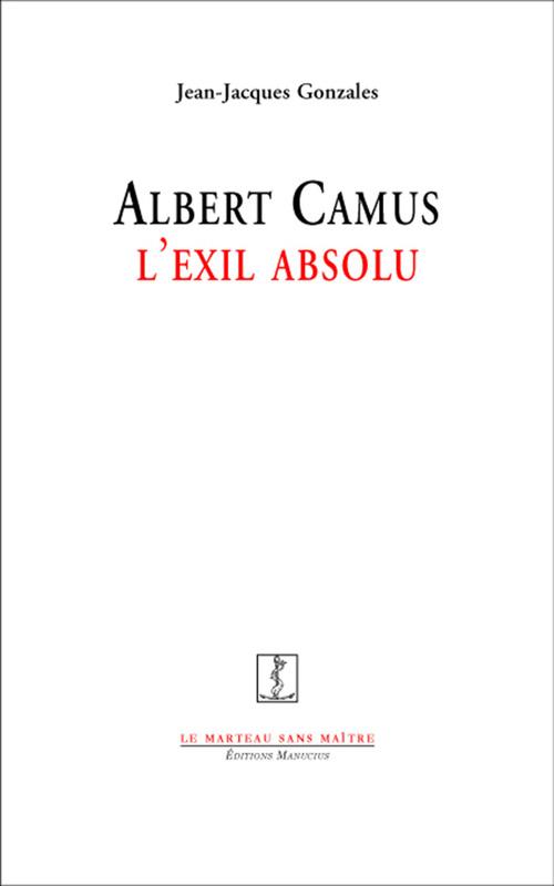 Albert Camus, l'exil absolu