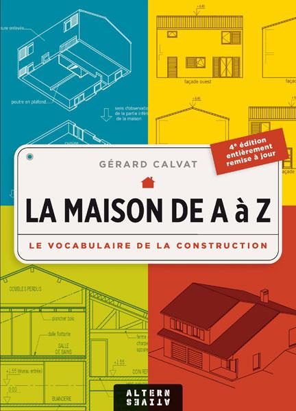 La maison de A à Z ; le vocabulaire de la construction