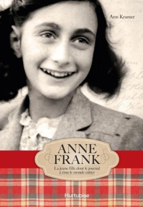 Anne Franck ; la jeune fille dont le journal a ému le monde entier
