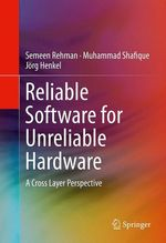 Reliable Software for Unreliable Hardware  - Jörg Henkel - Semeen Rehman - Muhammad Shafique