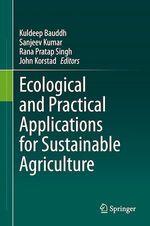 Ecological and Practical Applications for Sustainable Agriculture  - Kuldeep Bauddh - John Korstad - Sanjeev Kumar - Rana Pratap Singh