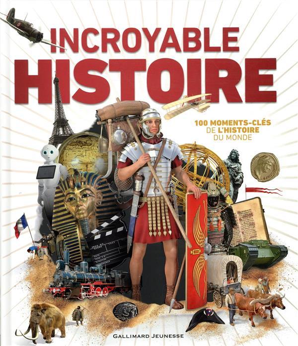 Incroyable histoire ; 100 moments-clés de l'histoire du monde