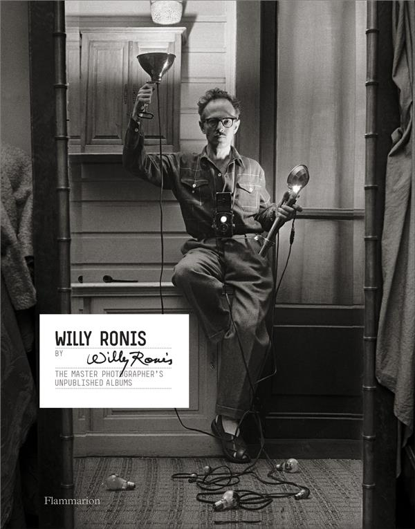 Willy Ronis by Willy Ronis ; the master photographer's unpublished albums