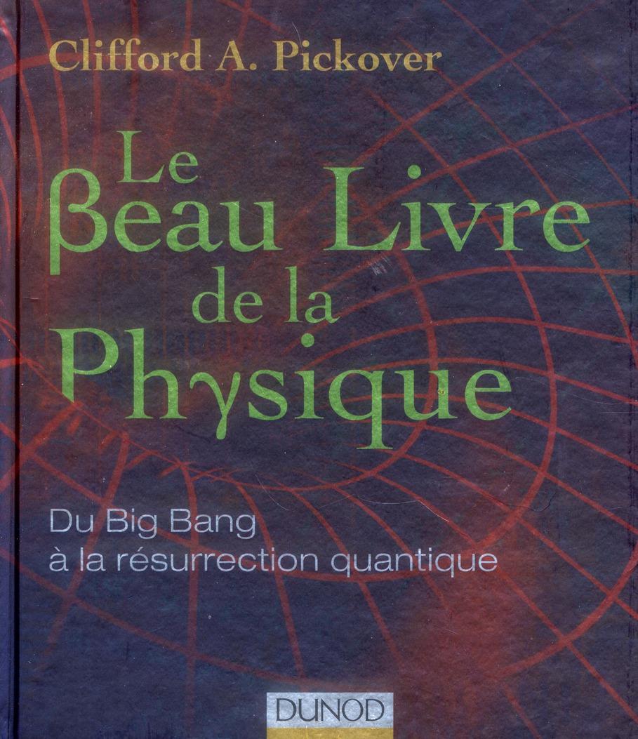 Le Beau Livre De La Physique ; Du Big Bang A La Resurrection Quantique