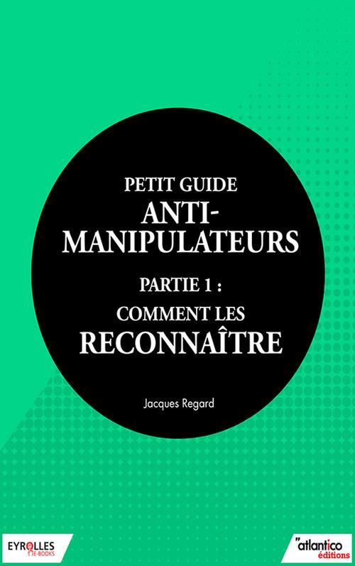 Petit guide anti-manipulateur t.1 ; comment les reconnaître