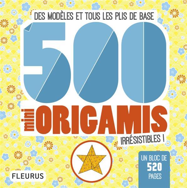 500 mini origamis irresistibles ! des modèles et tous les plis de base