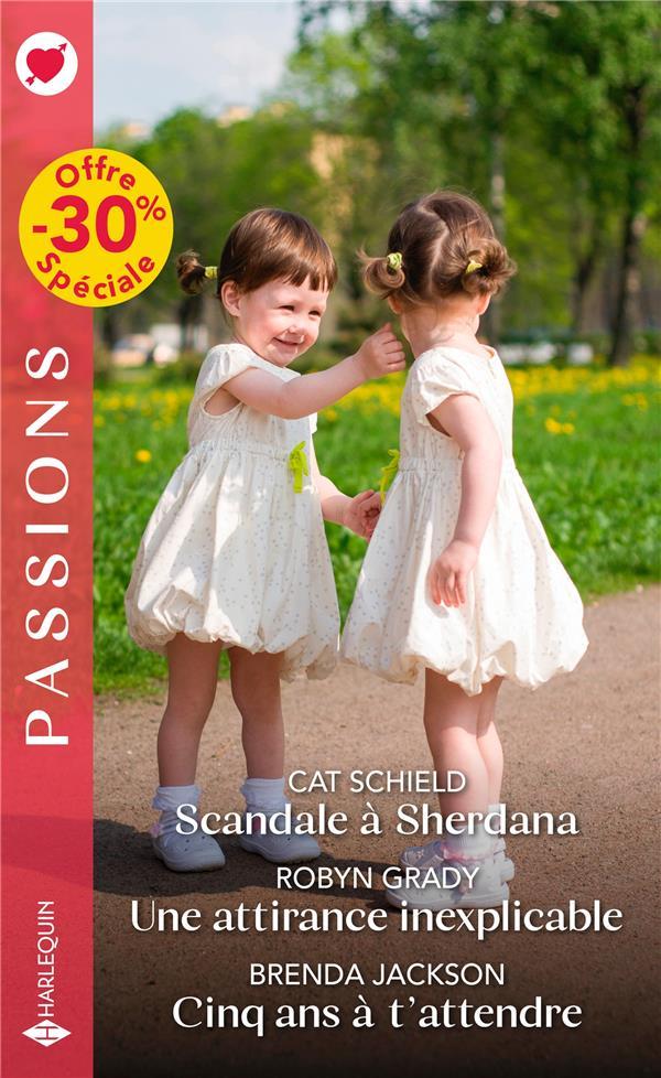 Scandale à Sherdana ; une attirance inexplicable ; cinq ans à t'attendre