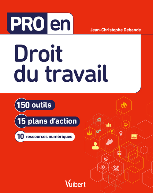 Pro en... ; droit du travail ; 150 outils et 15 plans d'action