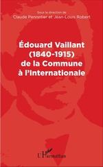 Vente EBooks : Edouard Vaillant (1840-1915) de la Commune à l'internationale  - Jean-Louis Robert - Claude Pennetier