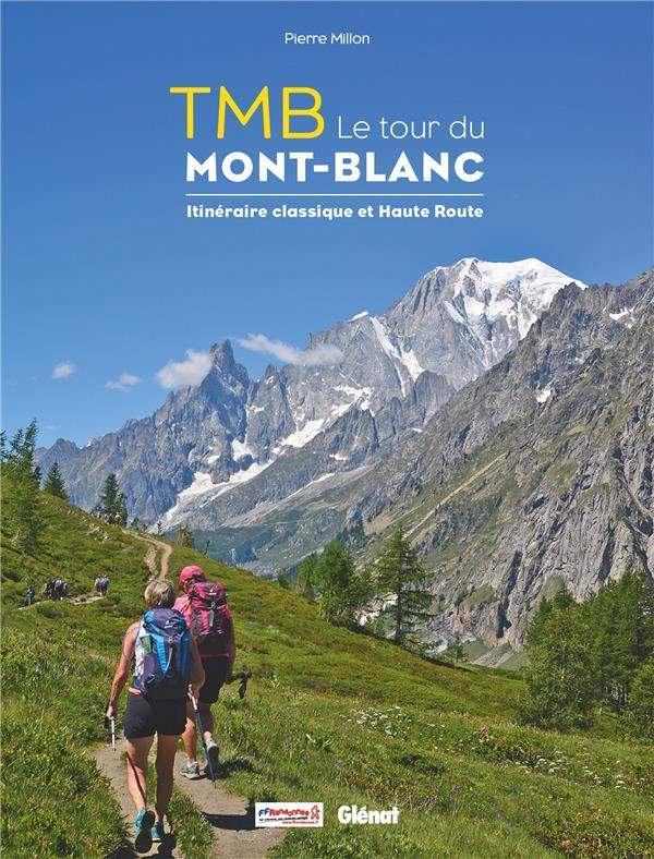 TMB LE TOUR DU MONT-BLANC  -  ITINERAIRE CLASSIQUE ET HAUTE ROUTE