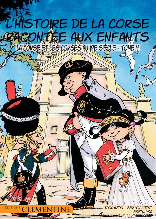 L'HISTOIRE DE LA CORSE RACONTEE AUX ENFANTS T.4  -  LA CORSE ET LES CORSES AU 19E SIECLES