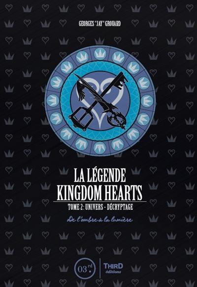 La légende Kingdom Hearts t.2 ; univers, décryptage ; de l'ombre à la lumière