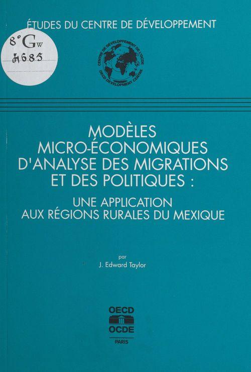 Modèles micro-économiques d'analyse des migrations et des politiques : une application aux régions rurales du Mexique