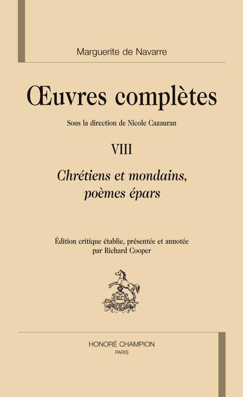 Oeuvres complètes t.8 ; chrétiens et mondains, poèmes épars