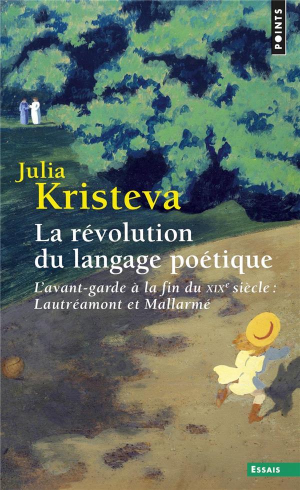 La révolution du langage poétique ; l'avant-garde à la fin du XIXe siècle : Lautréamont et Mallarmé