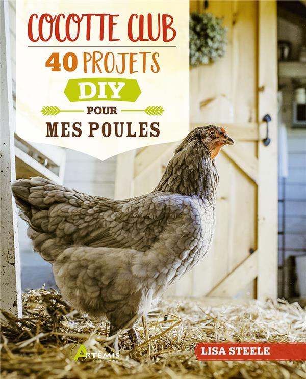 cocotte club ; 40 projets DIY pour mes poules